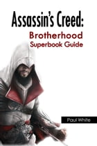 Assassin's Creed: Brotherhood Superbook Guide by Paul White