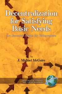 Decentralization for Satisfying Basic Needs - 1st Edition: An Economic Guide for Policymakers