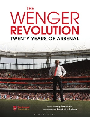 The Wenger Revolution Twenty Years of Arsenal