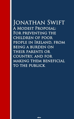 A Modest Proposal: For preventing the childrm beneficial to the publick: Bestsellers and famous Books