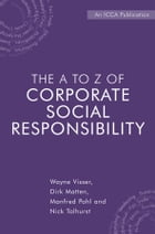 The A to Z of Corporate Social Responsibility.: A Complete Reference Guide to Concepts, Codes and Organisations by Wayne Visser