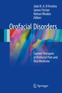 Orofacial Disorders: Current Therapies in Orofacial Pain and Oral Medicine