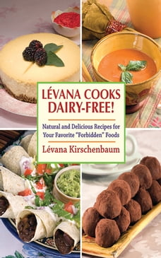 Levanna Cooks Dairy-Free!: A Healthy, Simple Approach to Gourmet Cuisine
