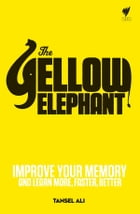 Yellow Elephant: Improve your memory and learn more, faster, better by Ali