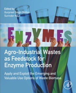 Book Agro-Industrial Wastes as Feedstock for Enzyme Production: Apply and Exploit the Emerging and… by Gurpreet S. Dhillon