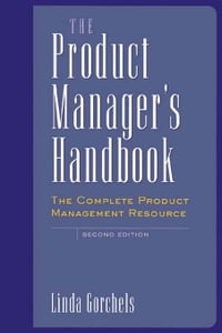 The Product Manager's Handbook: The Complete Product Management Resource