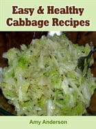 Easy & Healthy Cabbage Recipes by Amy Anderson