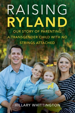 Raising Ryland Our Story of Parenting a Transgender Child with No Strings Attached