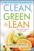 Clean, Green, and Lean: Get Rid of the Toxins That Make You Fat by Walter Crinnion