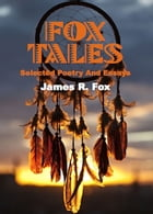 Fox Tales: Selected Poetry and Essays by James R. Fox