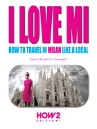 I LOVE MI: How to Travel in Milan like a Local by Sarah Brambilla Fumagalli