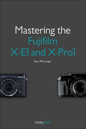 Mastering the Fujifilm X-E1 and X-Pro1