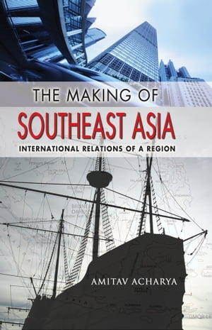 The Making of Southeast Asia international relations of a region