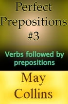 Perfect Prepositions #3: Verbs followed by prepositions by May Collins
