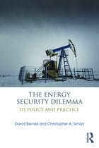 The Energy Security Dilemma: US Policy and Practice