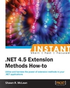 Instant .NET 4.5 Extension Methods How-to by Shawn R. McLean