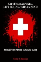 Rapture Happened, Left Behind, What's Next!: Tribulation Period Survival Guide