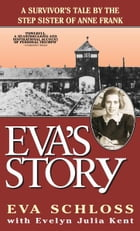 Eva's Story: A Survivor's Tale by the Step-Sister of Anne Frank by Eva Schloss
