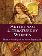 Arthurian Literature by Women: An Anthology