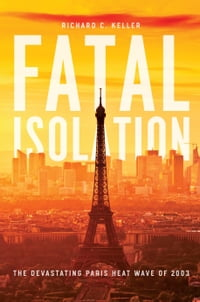 Fatal Isolation: The Devastating Paris Heat Wave of 2003