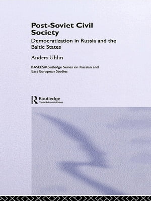 Post-Soviet Civil Society Democratization in Russia and the Baltic States