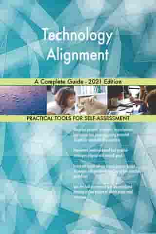 Technology Alignment A Complete Guide - 2021 Edition by Gerardus Blokdyk