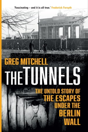 The Tunnels The Untold Story of the Escapes Under the Berlin Wall