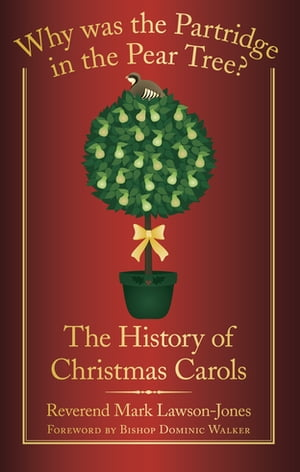 Why was the Partridge in the Pear Tree? The History of Christmas Carols