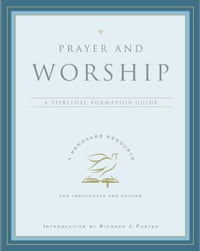 Prayer and Worship: A Spiritual Formation Guide
