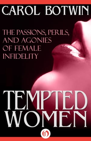 Tempted Women The Passions,  Perils,  and Agonies of Female Infidelity