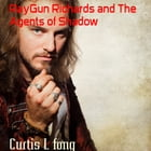 RayGun Richards and The Agents of Shadow by Curtis L fong