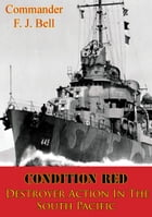 Condition Red; Destroyer Action In The South Pacific [Illustrated Edition] by Commander F. J. Bell