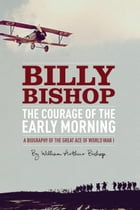The Courage of the Early Morning: A Biography of the Great Ace of World War I