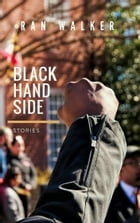 Black Hand Side: Stories by Ran Walker
