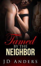 Tamed by the Neighbor by JD Anders