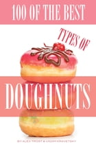 100 of the Best Types of Doughnuts by alex trostanetskiy