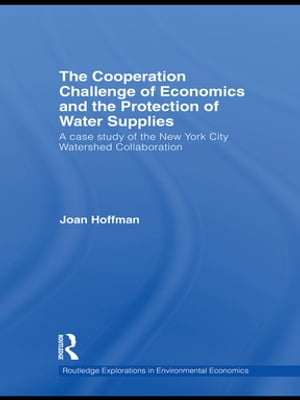 The Cooperation Challenge of Economics and the Protection of Water Supplies A Case Study of the New York City Watershed Collaboration