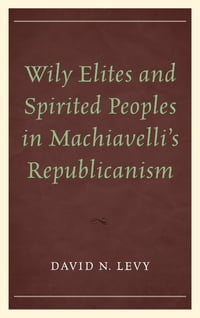 Wily Elites and Spirited Peoples in Machiavelli's Republicanism