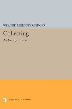 Collecting: An Unruly Passion: Psychological Perspectives
