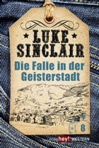 Die Falle in der Geisterstadt: Luke Sinclair Western, Band 8 by Luke Sinclair