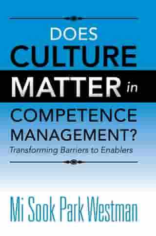 Does Culture Matter in Competence Management?: Transforming Barriers to Enablers