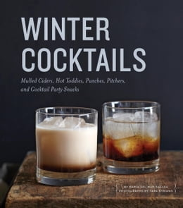 Book Winter Cocktails: Mulled Ciders, Hot Toddies, Punches, Pitchers, and Cocktail Party Snacks by Maria del Mar Sacasa