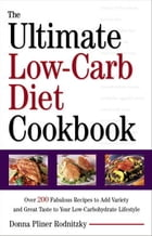 The Ultimate Low-Carb Diet Cookbook: Over 200 Fabulous Recipes to Add Variety and Great Taste to Your Low- Carbohydra te Lifestyle by Donna Pliner Rodnitzky