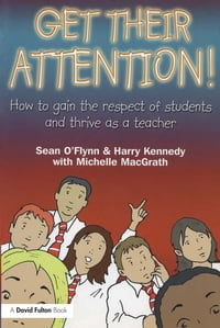 Get Their Attention!: Handling Conflict and Confrontation in Secondary Classrooms, Getting Their…
