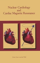 Nuclear Cardiology and Cardiac Magnetic Resonance: Physiology, Techniques and Applications by Ernst E. van der Wall