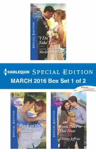 Harlequin Special Edition March 2016 Box Set 1 of 2: ''I Do''...Take Two!\Back in the Saddle\From Dare to Due Date by Merline Lovelace