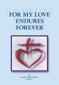 For My Love Endures Forever: Poetry and Prose Book I