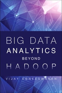 Big Data Analytics Beyond Hadoop: Real-Time Applications with Storm, Spark, and More Hadoop…