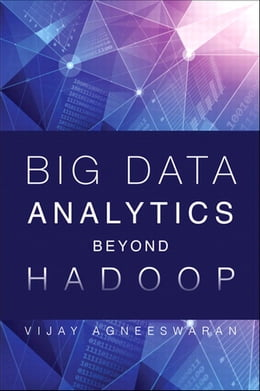 Book Big Data Analytics Beyond Hadoop: Real-Time Applications with Storm, Spark, and More Hadoop… by Vijay Srinivas Agneeswaran