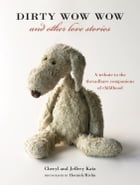 Dirty Wow Wow and Other Love Stories: A Tribute to the Threadbare Companions of Childhood by Cheryl Katz